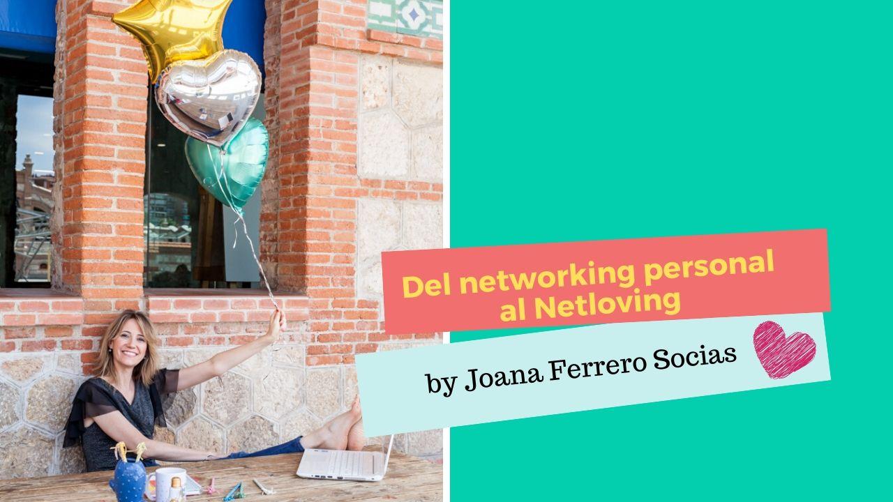 Del Networking personal al netloving por Joana Ferrero Socias